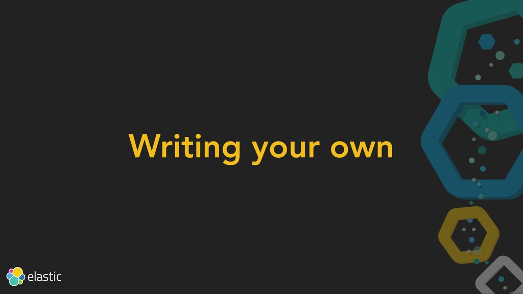 Writing your own