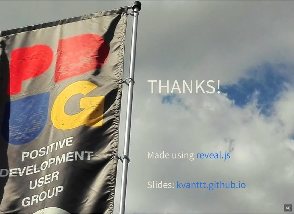THANKS! Made using reveal.js Slides: kvanttt.gi...