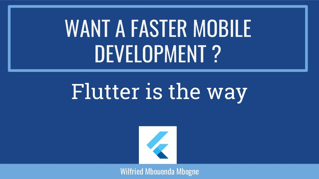 WANT A FASTER MOBILE DEVELOPMENT ? Flutter is t...