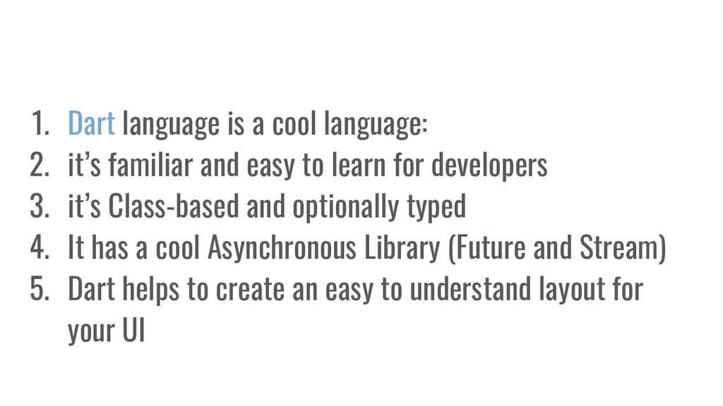 1. Dart language is a cool language: 2. it's fa...
