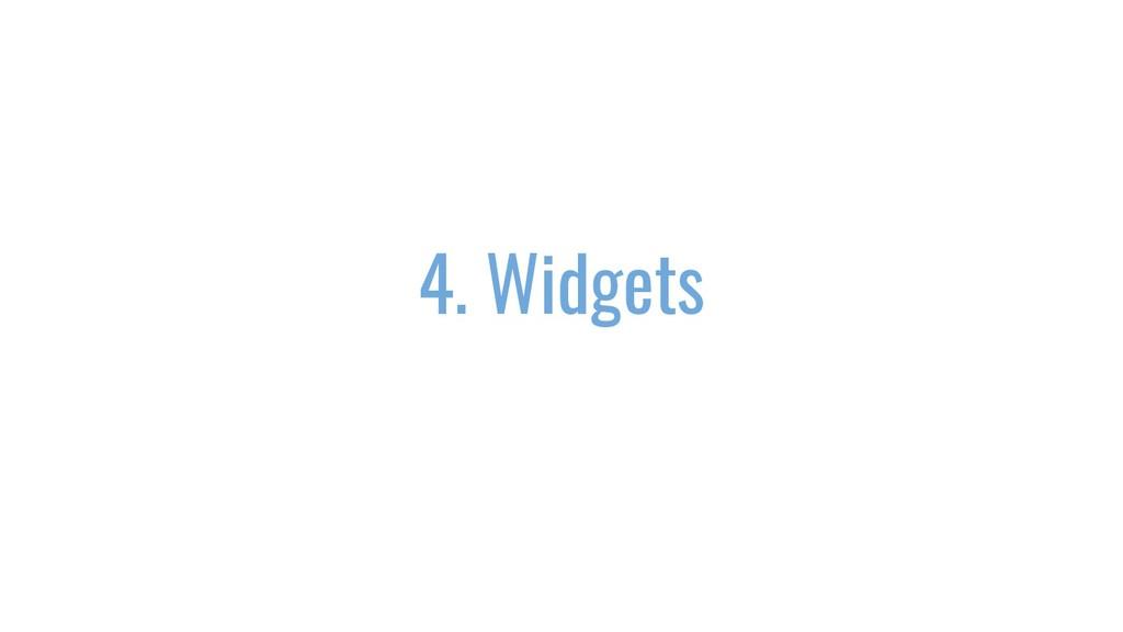 4. Widgets
