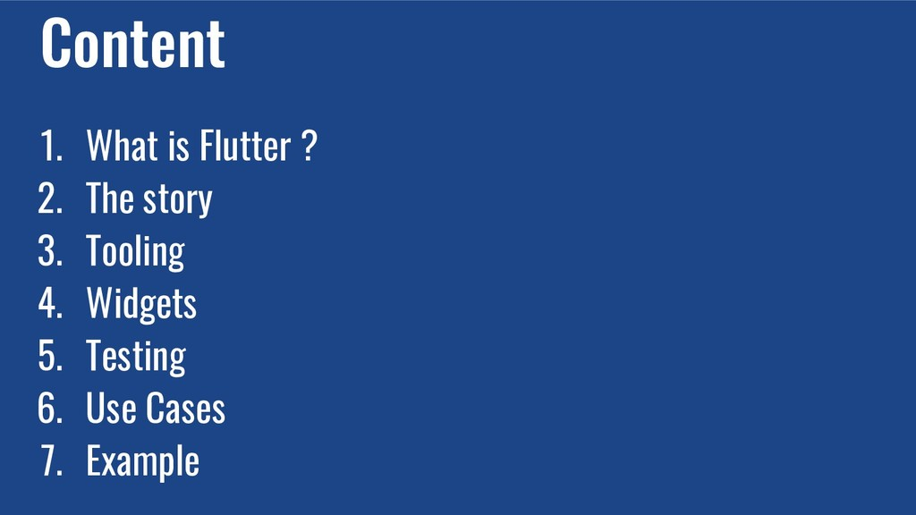 Content 1. What is Flutter ? 2. The story 3. To...