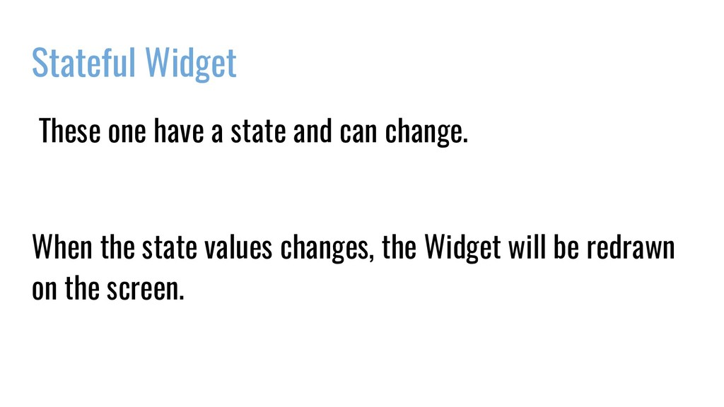Stateful Widget These one have a state and can ...