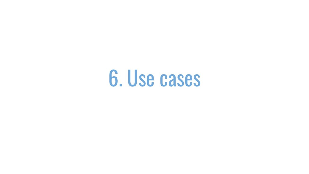 6. Use cases