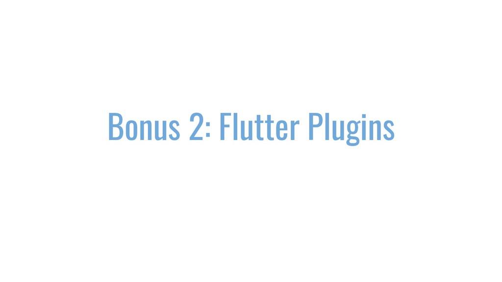 Bonus 2: Flutter Plugins