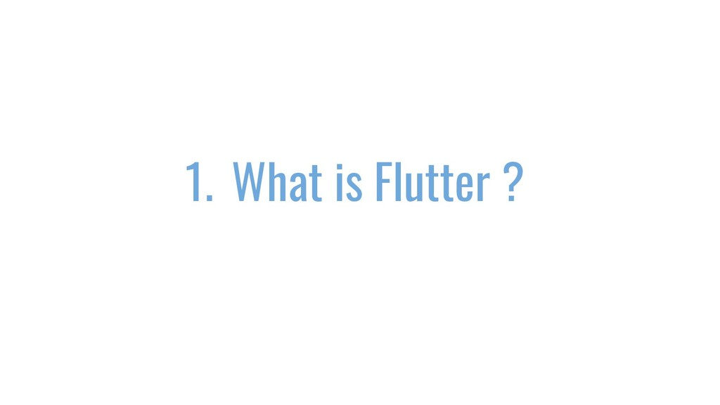 1. What is Flutter ?