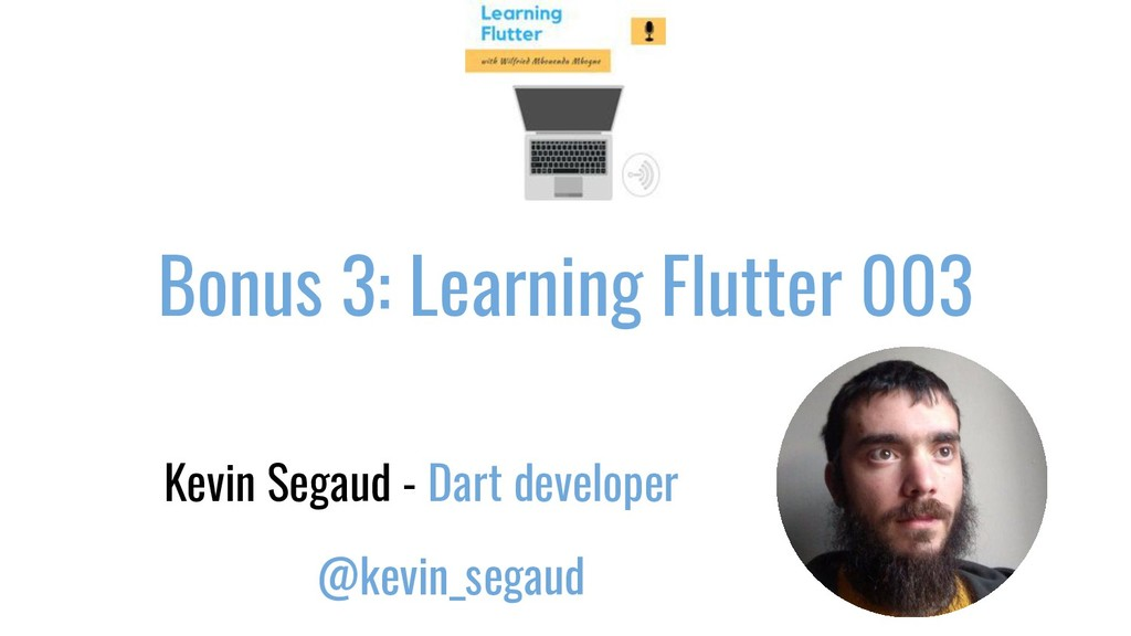 Bonus 3: Learning Flutter 003 Kevin Segaud - Da...