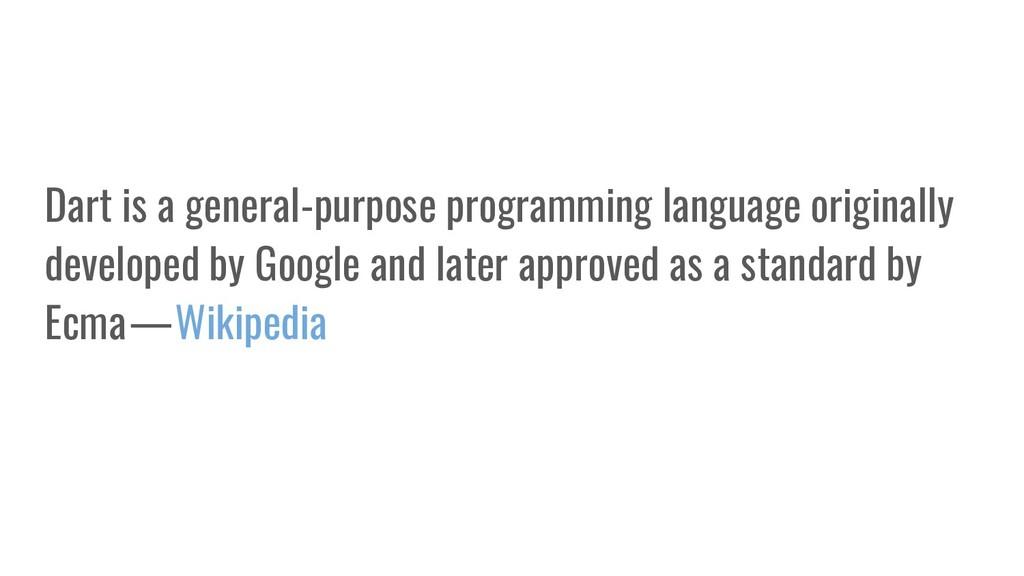 Dart is a general-purpose programming language ...