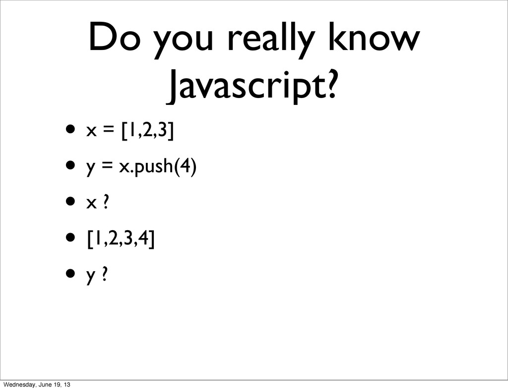 Do you really know Javascript? • x = [1,2,3] • ...