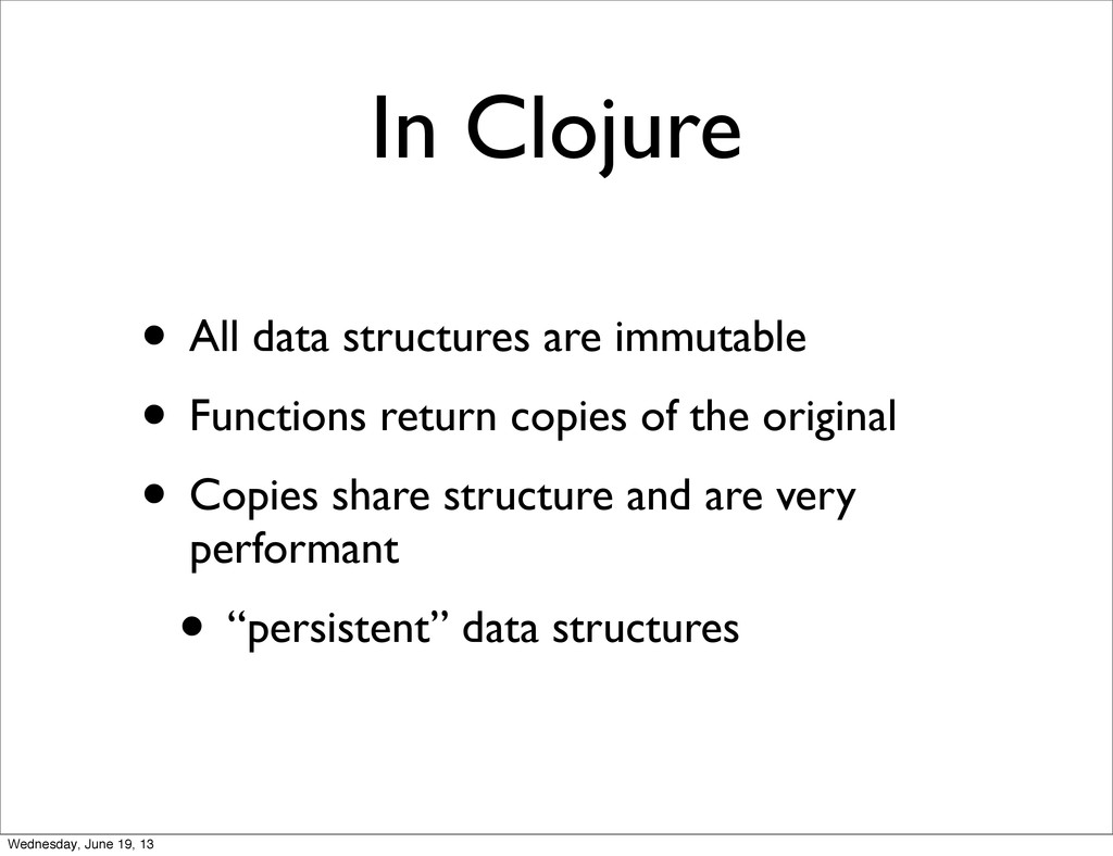 In Clojure • All data structures are immutable ...