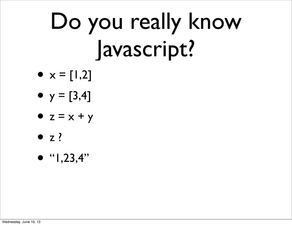 Do you really know Javascript? • x = [1,2] • y ...