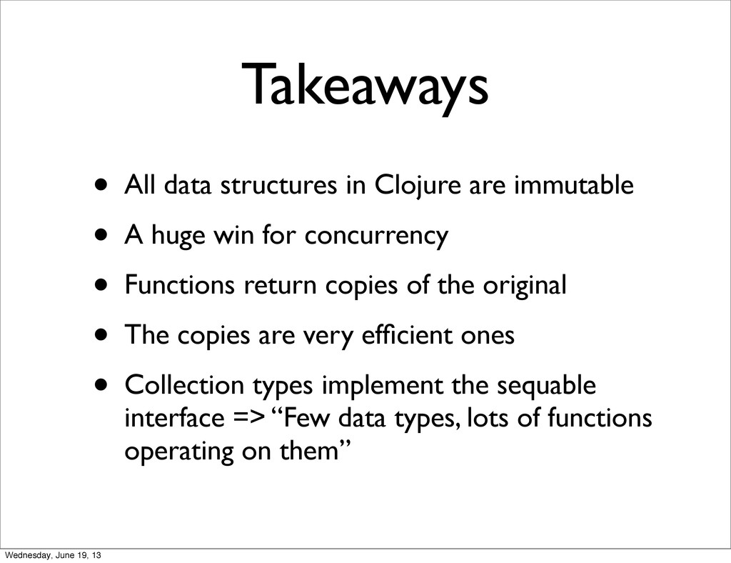 Takeaways • All data structures in Clojure are ...