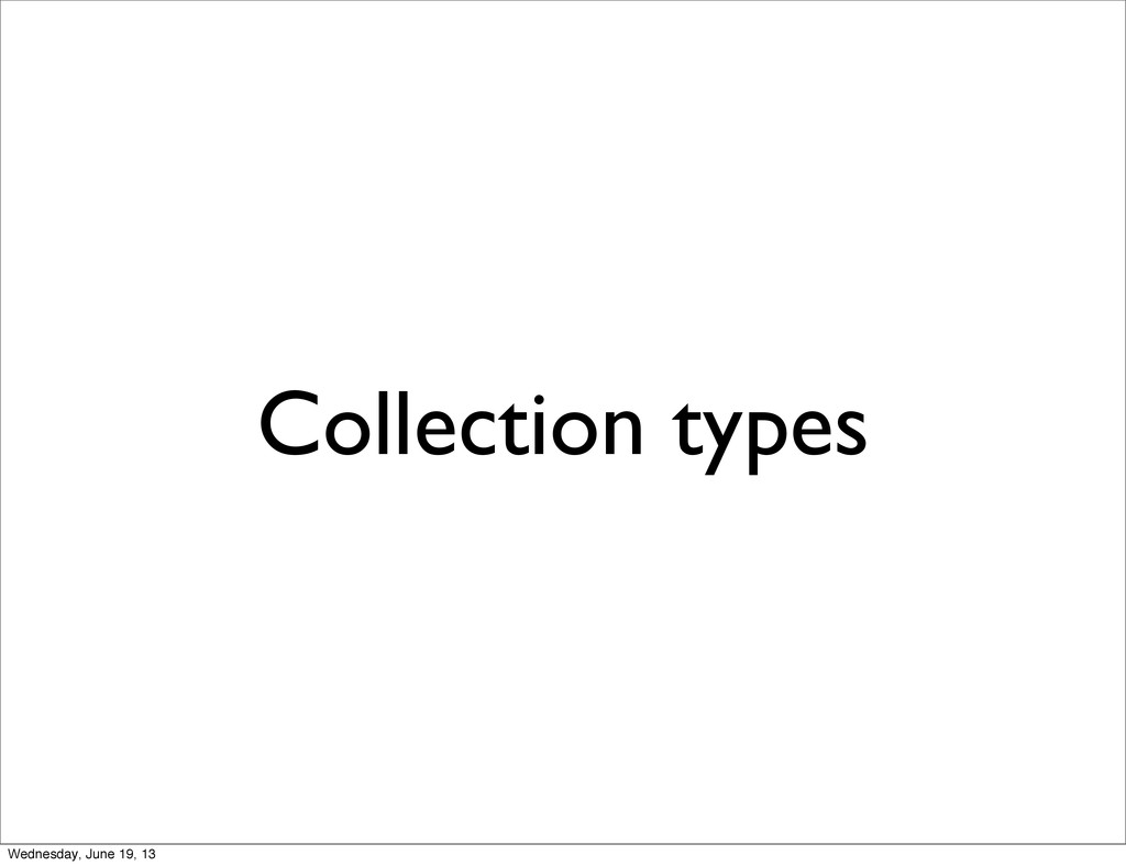 Collection types Wednesday, June 19, 13