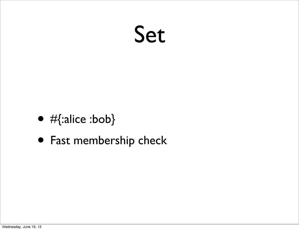 Set • #{:alice :bob} • Fast membership check We...