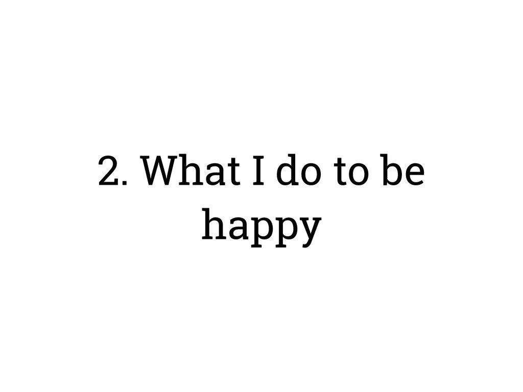 2. What I do to be happy