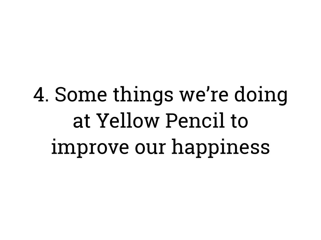 4. Some things we're doing at Yellow Pencil to ...