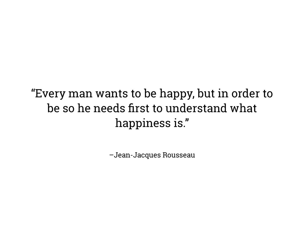 "–Jean-Jacques Rousseau ""Every man wants to be h..."