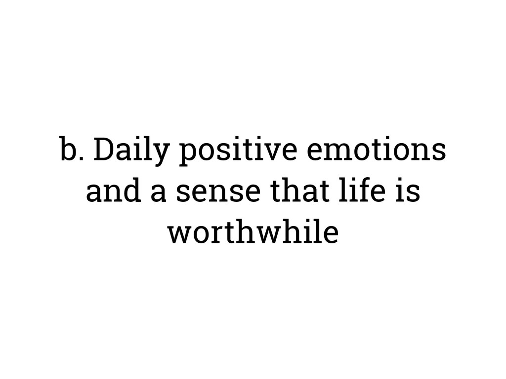 b. Daily positive emotions and a sense that lif...