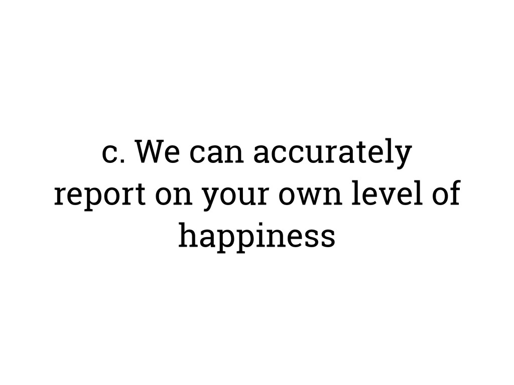 c. We can accurately report on your own level o...