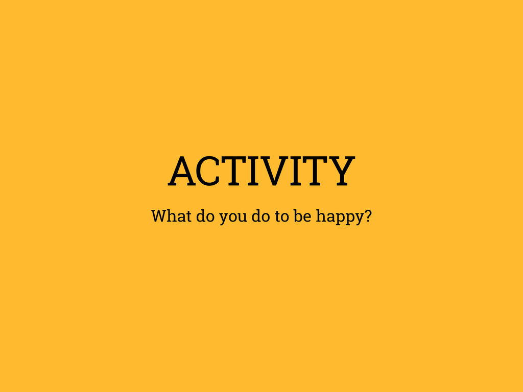 ACTIVITY What do you do to be happy?