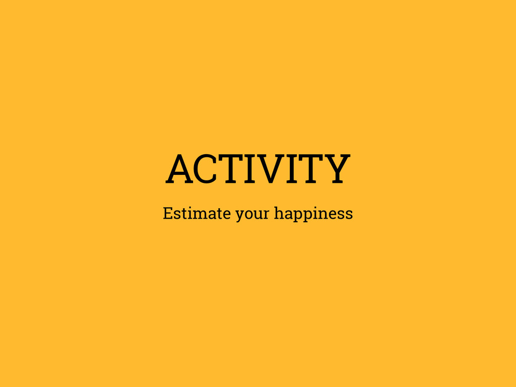 ACTIVITY Estimate your happiness