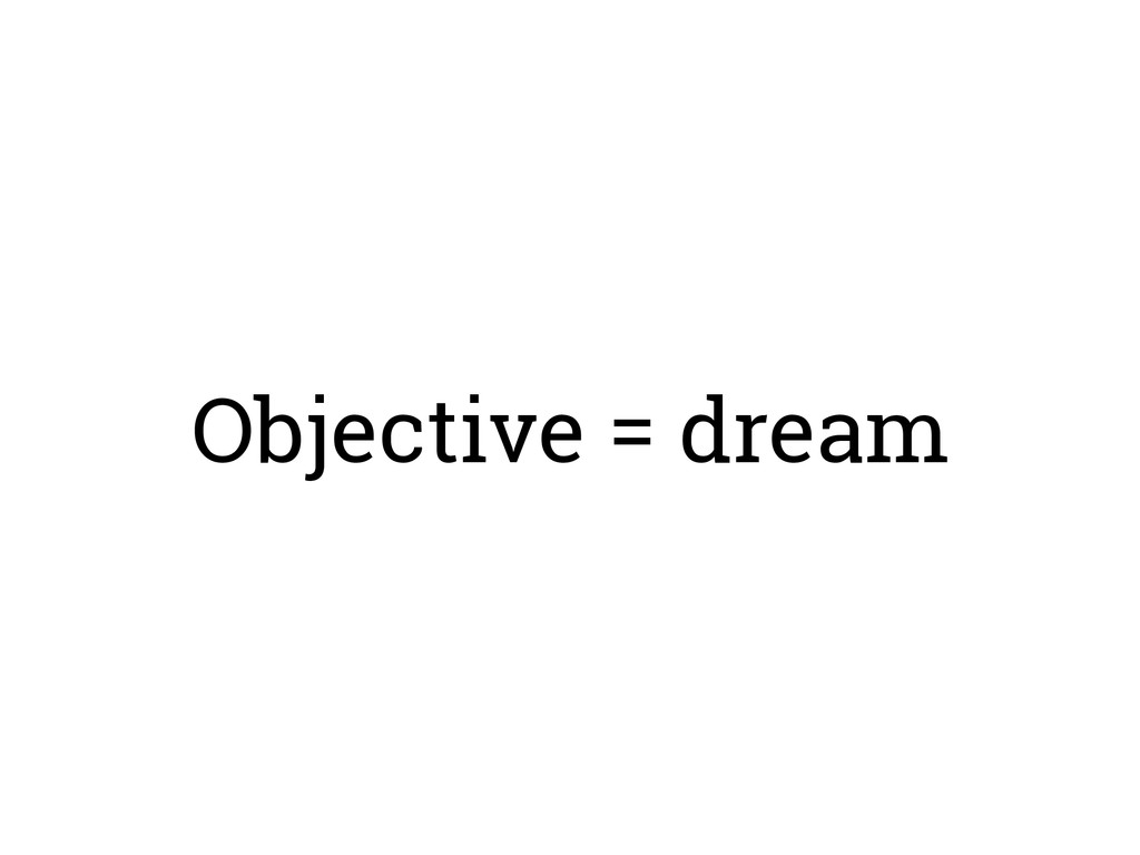 Objective = dream