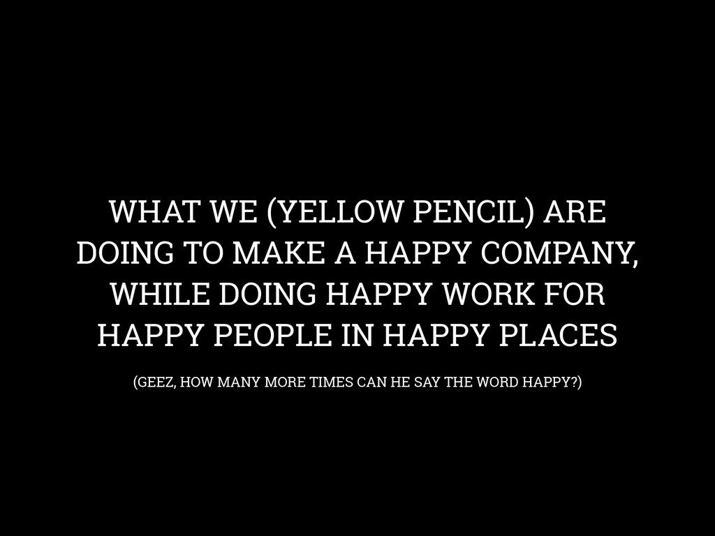 WHAT WE (YELLOW PENCIL) ARE DOING TO MAKE A HAP...
