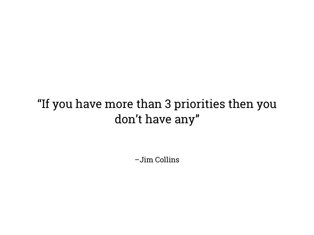 "–Jim Collins ""If you have more than 3 prioritie..."