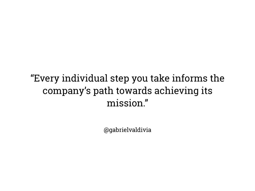 "@gabrielvaldivia ""Every individual step you tak..."