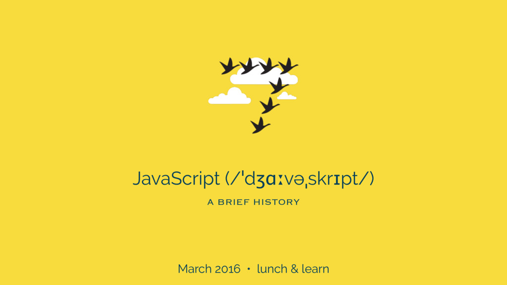 JavaScript (/ˈdʒɑːvəˌskrɪpt/) March 2016 • lunc...