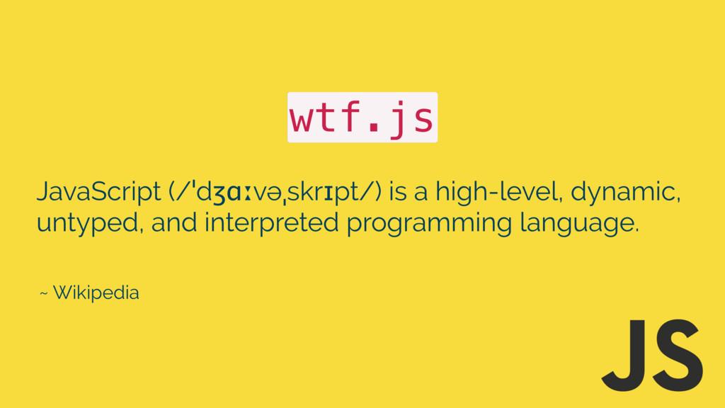 JavaScript (/ˈdʒɑːvəˌskrɪpt/) is a high-level, ...