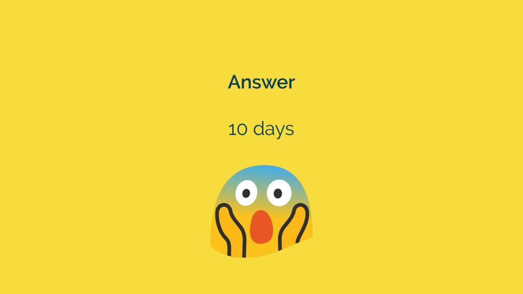 Answer 10 days