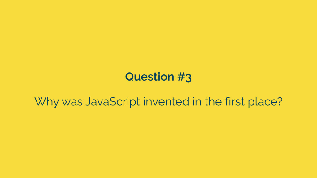Why was JavaScript invented in the first place?...