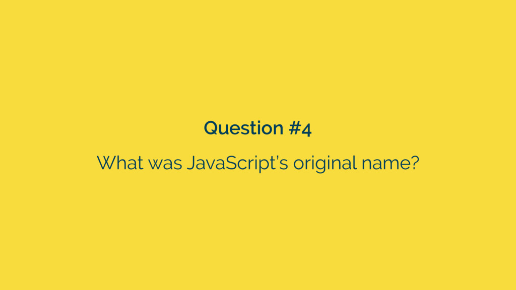 Question #4 What was JavaScript's original name?
