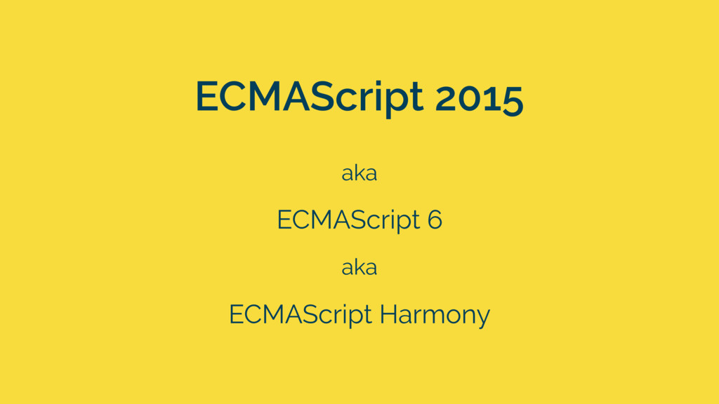 ECMAScript 2015 ECMAScript 6 ECMAScript Harmony...