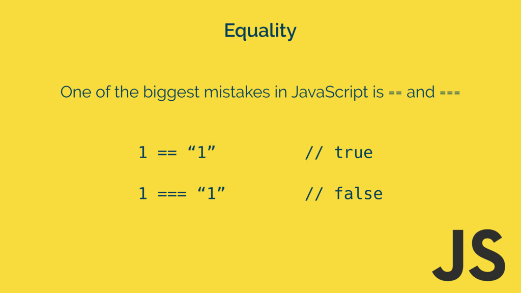 One of the biggest mistakes in JavaScript is ==...