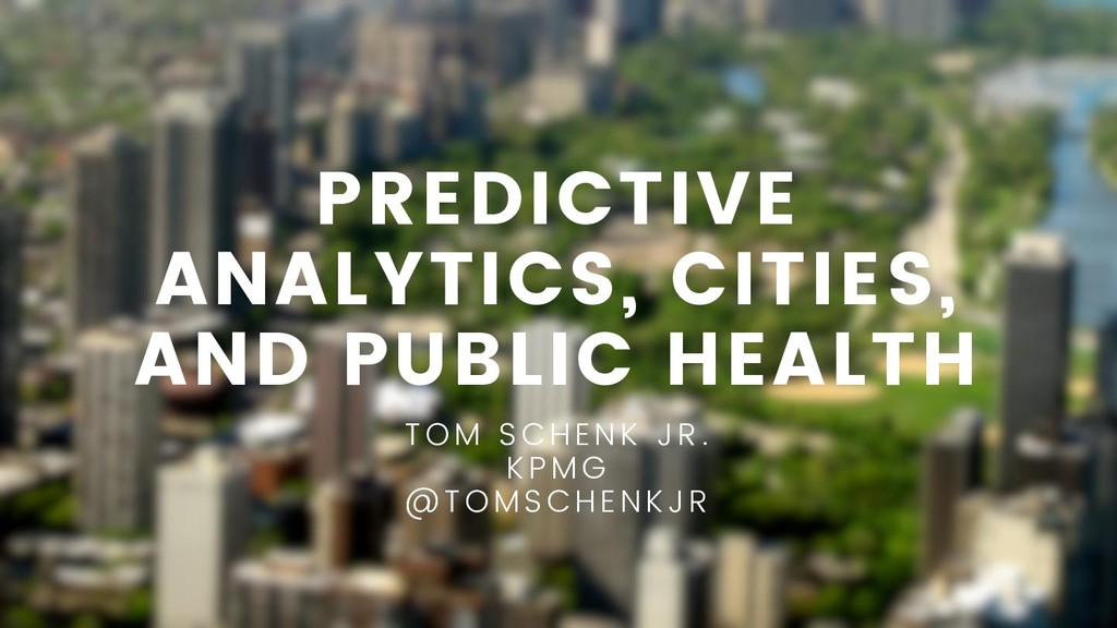 PREDICTIVE ANALYTICS, CITIES, AND PUBLIC HEALTH...