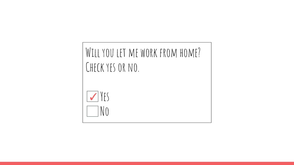 Will you let me work from home? Check yes or no...
