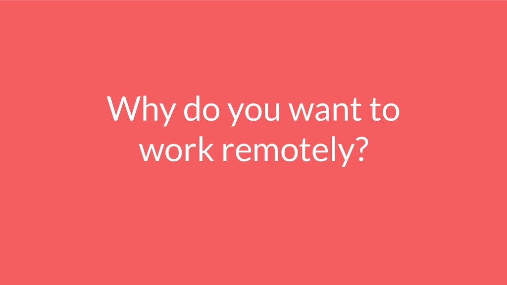 Why do you want to work remotely?