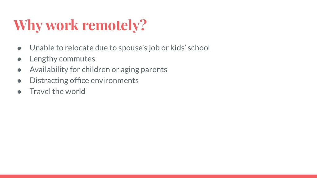 Why work remotely? ● Unable to relocate due to ...