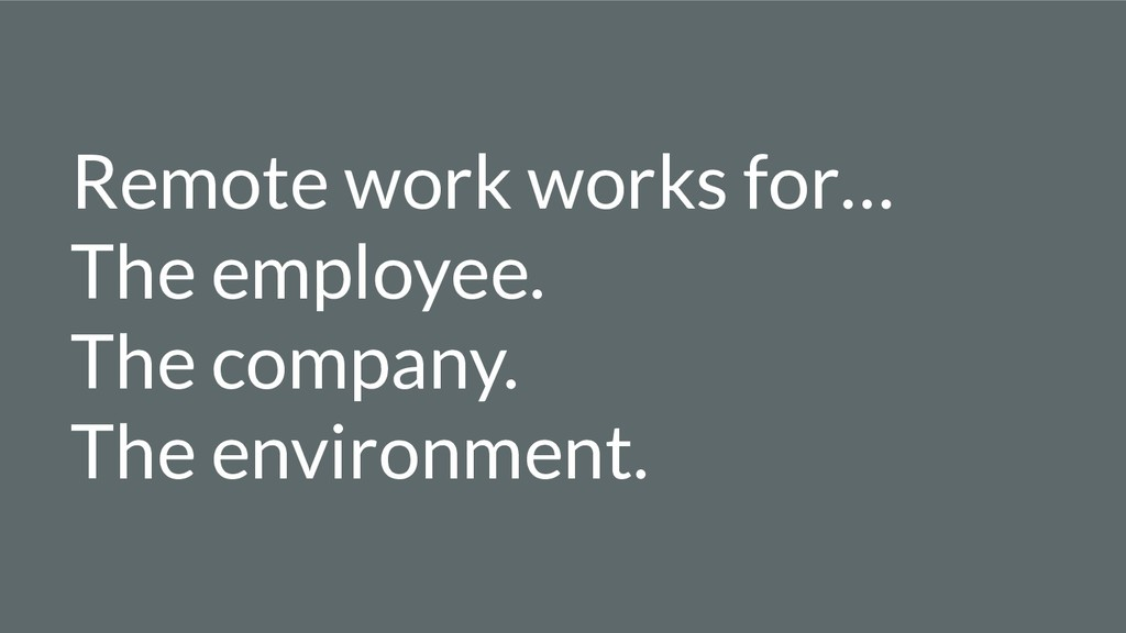 Remote work works for… The employee. The compan...
