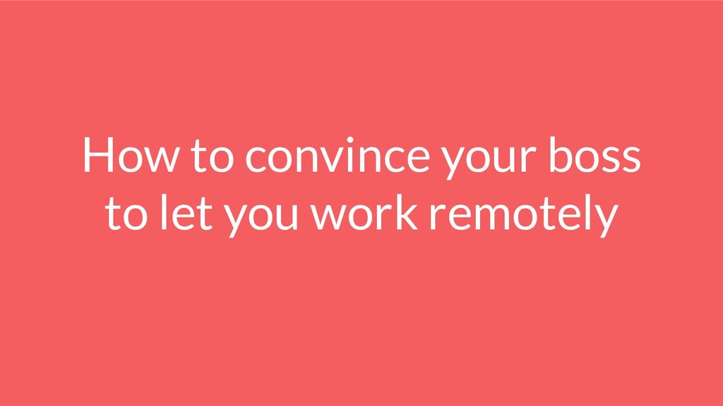 How to convince your boss to let you work remot...