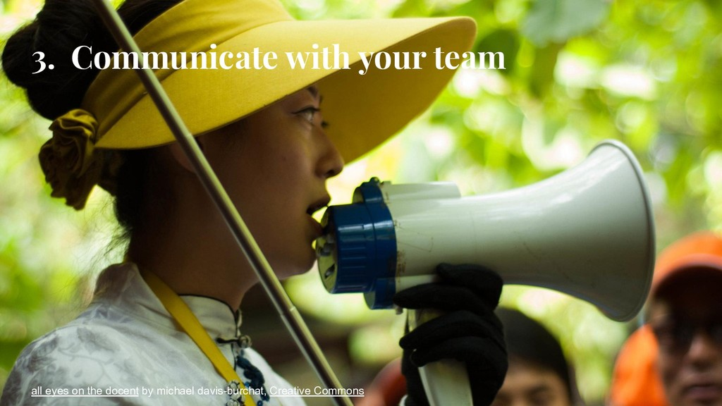 3. Communicate with your team all eyes on the d...
