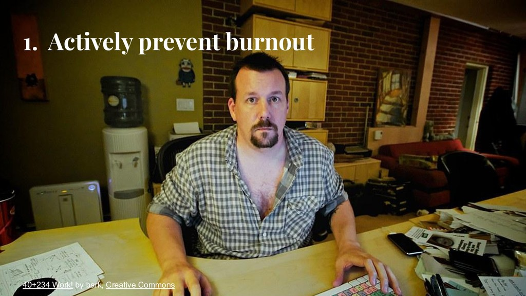 1. Actively prevent burnout 40+234 Work! by bar...