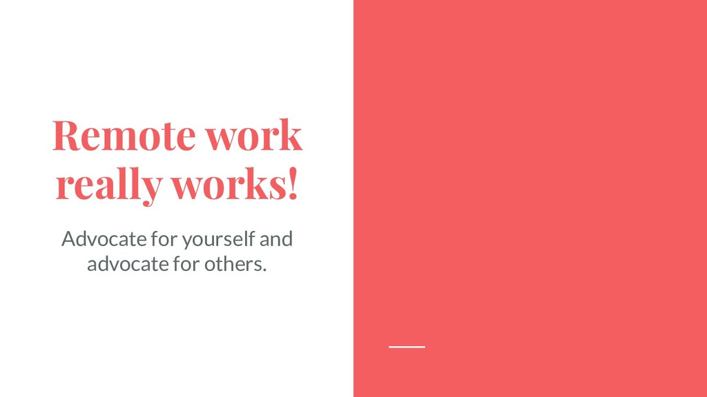 Remote work really works! Advocate for yourself...