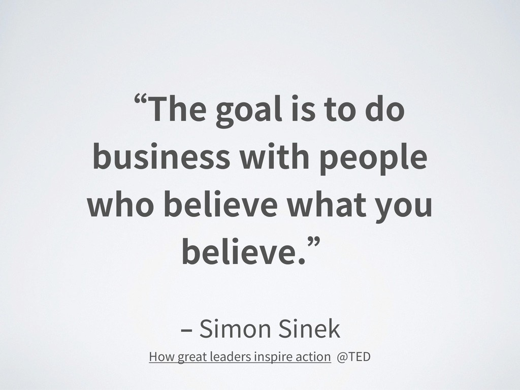 "‒ Simon Sinek ""The goal is to do business with ..."