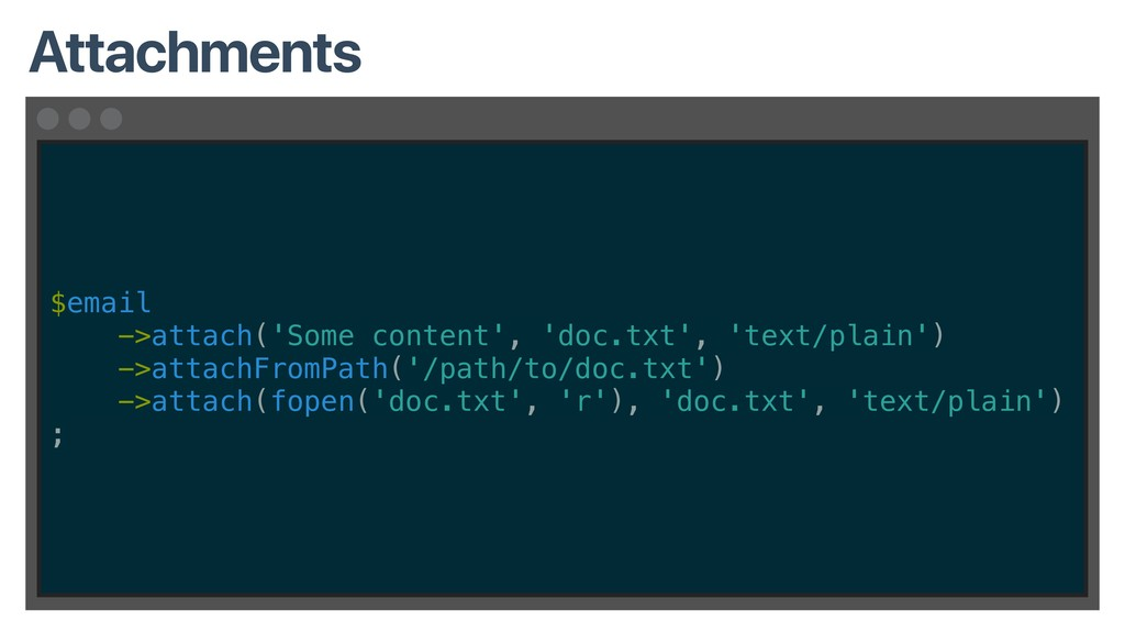 $email ->attach('Some content', 'doc.txt', 'tex...