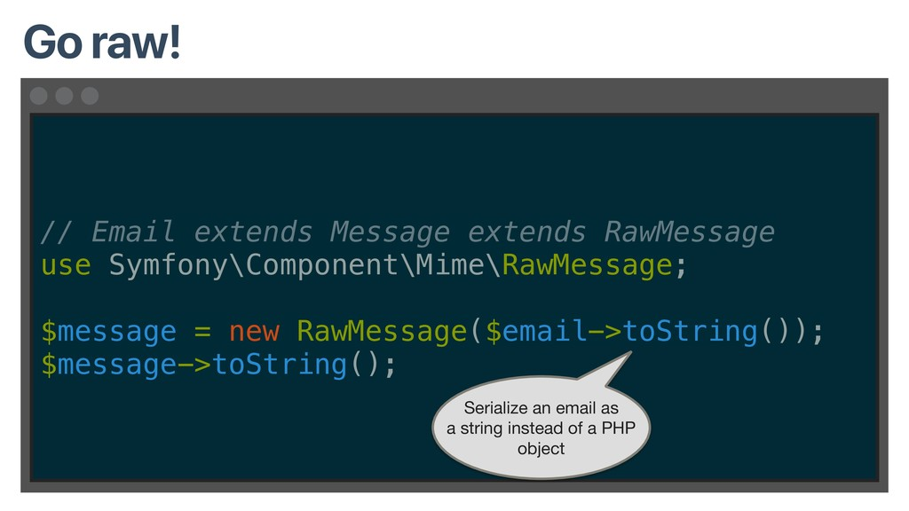 // Email extends Message extends RawMessage use...