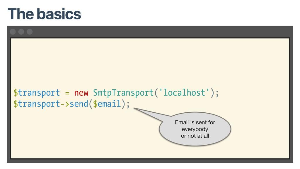 $transport = new SmtpTransport('localhost'); $t...