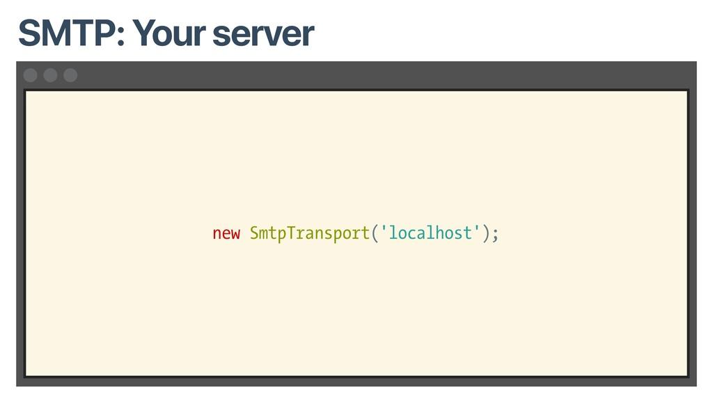 new SmtpTransport('localhost'); SMTP: Your serv...